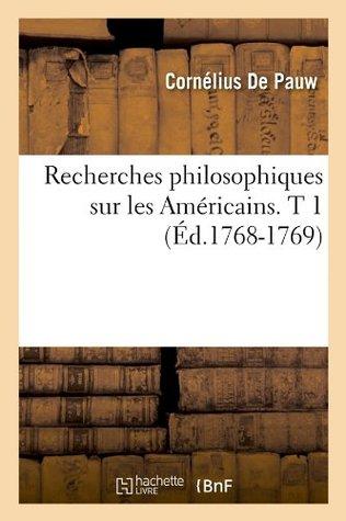 Recherches philosophiques sur les Américains. T 1 (Éd.1768-1769)