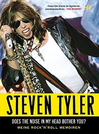 Steven Tyler - Does The Noise In My Head Bother You: Meine Rock'N Roll Memoiren