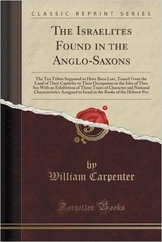 the-israelites-found-in-the-anglo-saxons-the-ten-tribes-supposed-to-have-been-lost-traced-from-the-land-of-their-captivity-to-their-occupation-of-the-isles-of-the-sea-with-an-exhibition-of-those-traits-of-character-and-national-characteristics-assign