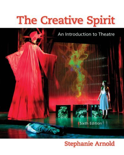 The Creative Spirit: An Introduction to Theatre: The Creative Spirit: An Introduction to Theatre
