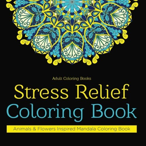 Adult Coloring Books: Stress Relief Coloring Book: Animals & Flowers Inspired Mandala Coloring Book (Amazing Adult Coloring Books) (Volume 1)