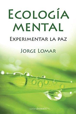 Ecologia Mental: Experimentar la Paz