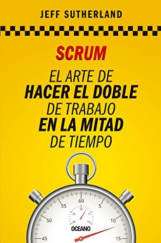 Scrum: The Art of Doing Twice the Work in Half the Time by Jeff ...