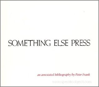 Something Else Press: An Annotated Bibliography