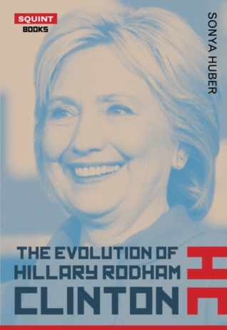 Ebook The Evolution of Hillary Rodham Clinton by Sonya Huber DOC!