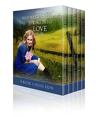 Wild Western Women Spring Into Love: A Western Historical Romance Box Set