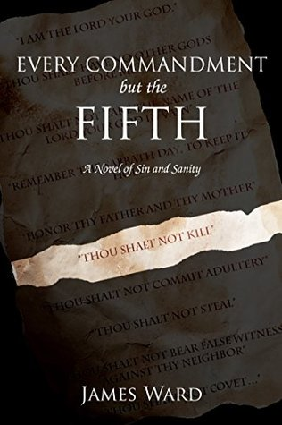 Every Commandment but the Fifth - A Novel of Sin and Sanity
