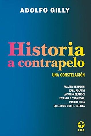 Historia a contrapelo / History Against: Una constelacion