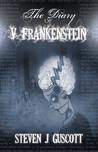 The Diary of V. Frankenstein by Steven J.  Guscott