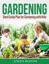 Gardening: Best Guide Plan for Gardening with Kids