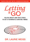 Letting it Go: Relieve Anxiety and Toxic Stress in Just a Few Minutes Using Only Words