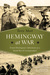 Hemingway at War Ernest Hemingway's Adventures as a World War II Correspondent by Terry Mort