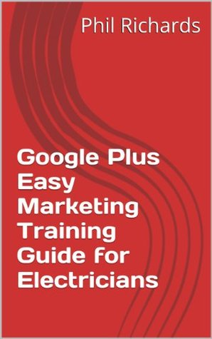 Google Plus Easy Marketing Training Guide for Electricians
