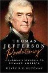 Thomas Jefferson: Revolutionary: A Radical's Struggle to Remake America