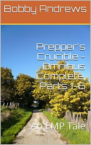 Prepper's Crucible Omnibus Complete, Parts 1-6 (Prepper's Crucible #1-6)