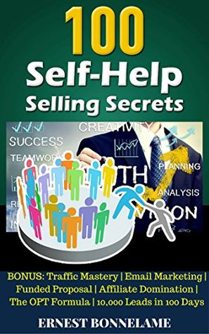 100 Self Help Selling Secrets: BONUS: Traffic Mastery | Email Marketing | Funded Proposal Affiliate Domination The OPT Formula 10,000 Leads in 100 Days (100 'Internet Marketing Ideas' Series Book 7)