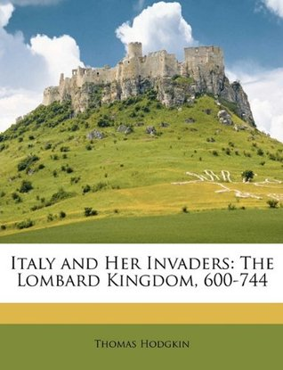 Italy and Her Invaders: The Lombard Kingdom, 600-744