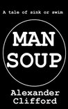 Man Soup by Alexander Clifford