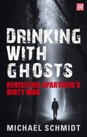 drinking-with-ghosts-revisiting-apartheid-s-dirty-war