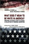 What Does It Mean to Be White in America?: Breaking the White Code of Silence, a Collection of Personal Narratives