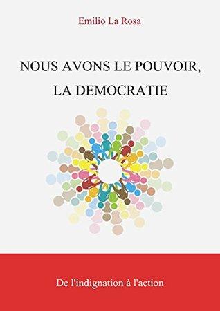 Nous avons le pouvoir, la démocratie : de l'indignation à l'action