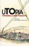 uTOpia: Towards a New Toronto (UTOpia Series)