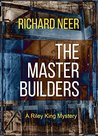 The Master Builders: A Riley King Mystery