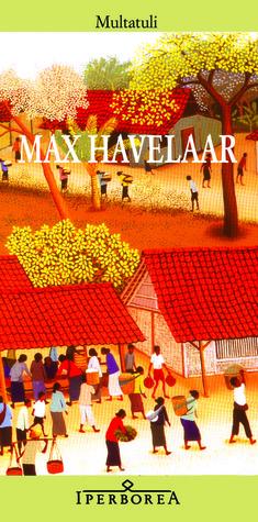 Max Havelaar: Ovvero le aste del caffè della Società di commercio olandese