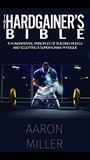 The Hardgainer's Bible: 15 Fundamental Principles of Building Muscle and Sculpting a Superhuman Physique