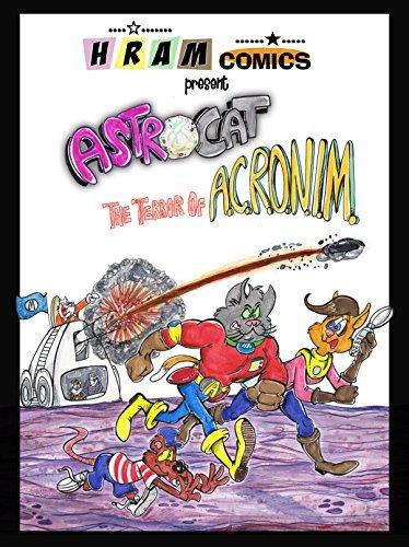 AstroCat Versus the Terror of ACRONIM: Intergalactic ham-fisted heroism and derring-do!