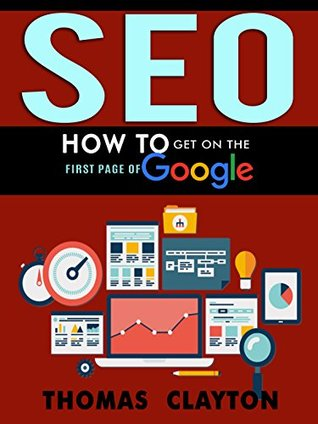 SEO: How to Get On the First Page of Google (Google Analytics, Website Traffic, Adwords, Pay per Click, Website Promotion, Search Engine Optimization) (Seo Bible Book 1)