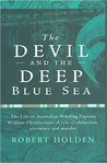 The Devil and the Deep Blue Sea: The Life of the Australian Whaling Captain, William Chamberlain: A Tale of Abduction, Adventure, and Murder