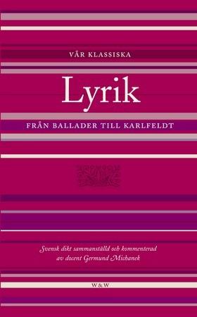 Vår klassiska Lyrik från ballader till Karlfeldt