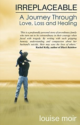 Irreplaceable: A Journey Through Love, Loss and Healing