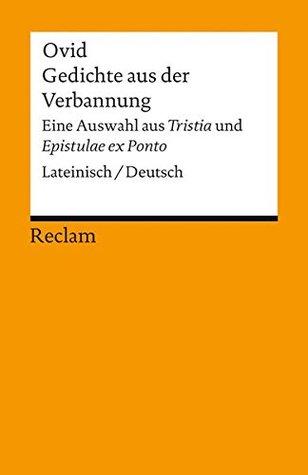 Gedichte aus der Verbannung: Eine Auswahl aus »Tristia« und »Epistulae ex Ponto«