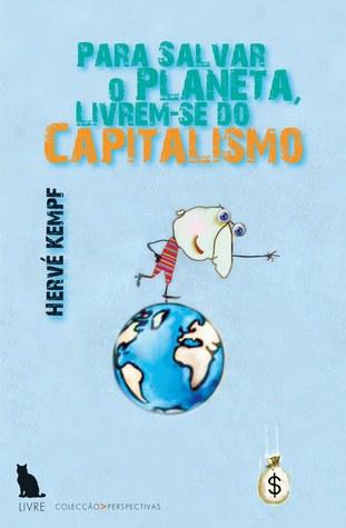 Para Salvar o Planeta, Livrem-se do Capitalismo