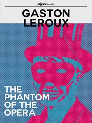 The Phantom of the Opera (Pilgrim Classics Annotated)