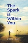 The Spark is Within You by Jagdish Bali