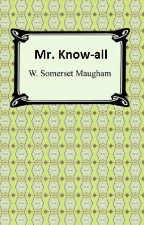 """somerset maugham mr know all Stylistic analysis of somerset maugham's """"mr know-all""""  text analysis mr know-all by w s maugham uploaded by anna munteanu happy prince analysis ."""