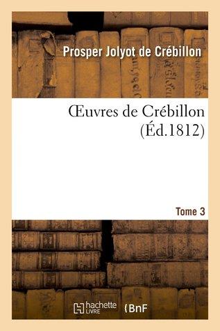Œuvres de Crébillon, Tome 3