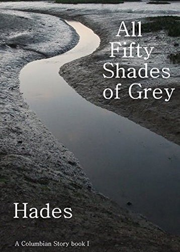 All Fifty Shades of Gray: Book One of A Columbian Story Series