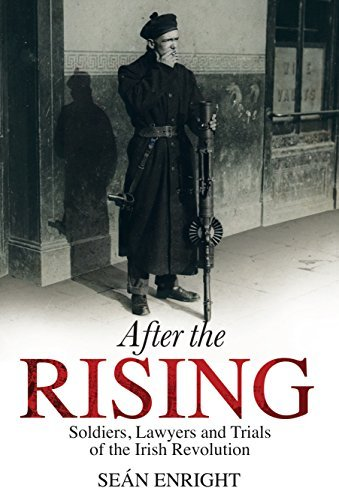 After the Rising: Soldiers, Lawyers and Trials of the Irish Revolution