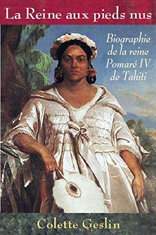La reine aux pieds nus: Biographie de la reine Pomaré IV de Tahiti