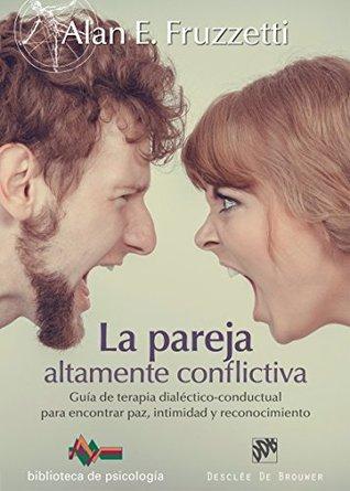 la-pareja-altamente-conflictiva-gua-de-terapia-dialctico-conductual-para-encontrar-paz-intimidad-y-econocimiento-biblioteca-de-psicologa