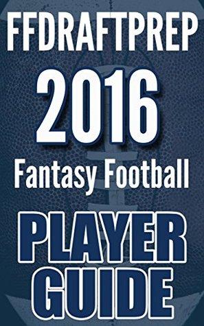 2016 FFDRAFTPREP Fantasy Football Player Guide