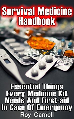 Survival Medicine Handbook: Essential Things Every Medicine Kit Needs And First-aid In Case Of Emergency: (Survival Books, Survival Guide, Survivalist, ... (Survival Skills Book, Emergency Medicine)