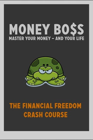 Money Boss: Master Your Money and Your Life - The Financial Freedom Crash Course