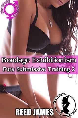 Bondage Exhibitionism (Futa Submissive Training 2)(Futa-on-Female, BDSM, Hot Wife, Domestic Discipline, Menage Erotica)