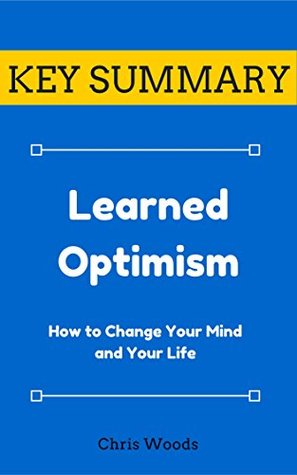 [KEY SUMMARY] Learned Optimism: How to Change Your Mind and Your Life (Top Rated 30-min Series)