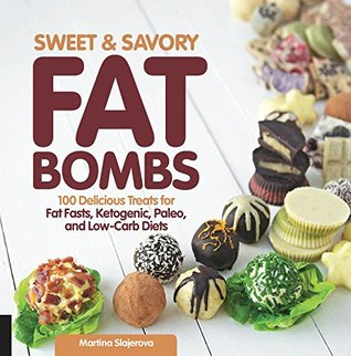 Sweet and savory fat bombs: 100 delicious treats for fat fasts, ketogenic, paleo, and low-carb diets by Martina šLajerová